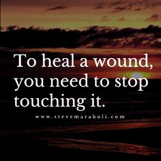 To heal a wound, you need to stop touching it. #tattoo quotes about life Tattoo Quotes About Life, Life Quotes, Healing, Quotes About Life, Living Quotes, Quotes On Life, Therapy, Quote Life, Recovery