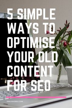 5 Simple ways to optimise your old content for SEO Seo Marketing, Internet Marketing, Affiliate Marketing, Media Marketing, Online Marketing, Business Tips, Online Business, How To Start A Blog Wordpress, Seo Tutorial
