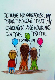 """I have no greater joy than to hear that my children are walking in the the truth."" 3 John 1:4 (Scripture doodle of encouragement)"
