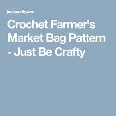 Crochet Farmer's Market Bag Pattern - Just Be Crafty