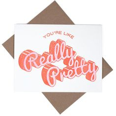 "You're, like, really pretty. - Risograph printed with soy-based inks - A2 antique white note card with recycled kraft envelope - 5.5""x4.25"" - Inside is blank - Packaged in a clear cellophane sleeve"