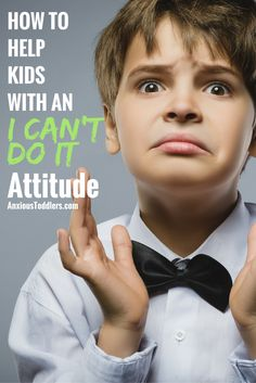 "Do your kids give up before they even begin? Here are some tips to help your kids turn their ""I can't do it"" attitude around."