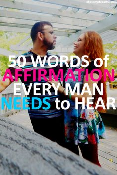 My boyfriend's love language is words of affirmation, so I wrote this list with him in mind. Here are 50 words of affirmation every man is dying to here.