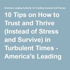 10 Tips on How to Trust and Thrive (Instead of Stress and Survive) in Turbulent Times - America's Leading Authority On Creating Success And Personal Fulfillment - Jack Canfield