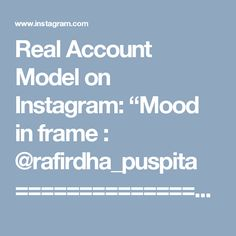 """Real Account Model on Instagram: """"Mood in frame : @rafirdha_puspita ======================================== Shoutout file by :…"""" • Instagram"""
