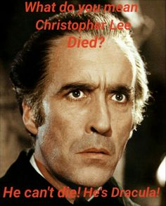 So sad to hear about the passing of Christopher Lee on june 7. I will miss his movies. RIP.