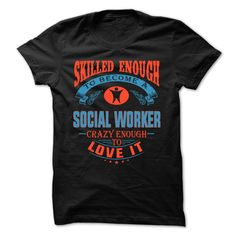 Social Worker - Crazy Enough To Love It T Shirt, Hoodie, Sweatshirt