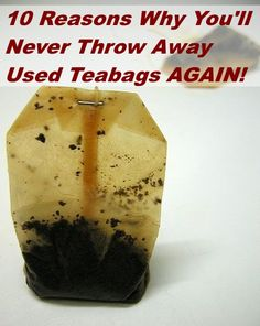 10 Reasons Youll Never Throw Away Used Teabags Again~~~~ Plus remember a teabag unused and dry is wonderful as a blood stopper! Cuts,tooth removal blood,it really works wonderfully for that