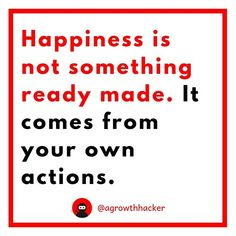 Happiness is not something ready made. It comes from your own actions #agrowthhacker #digitalmarketing #growthhacking #inspiration #motivation #quoteoftheday
