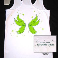 "One pinned wrote: ""Cute running racerback tank with wings on the back. Wore it in the Tinkerbell Half Marathon.It says ""Its not sweat it's pixie dust"" on the front!"" @MelissaGulden. Ideas!"