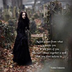 Magick comes from what is inside of you. It's a part of you. You can't weave together a spell that you don't believe in.