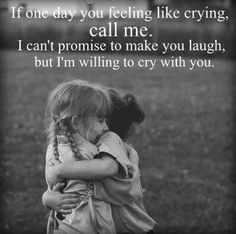 If one day you feeling like crying, call me. I can't promise to make your laugh, but I'm willing to cry with you. #friendship #quote ❤️