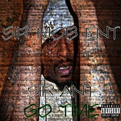 Sir Mob Ent Presents Hot New Artist reppin va Sir ant with the Go Time Album