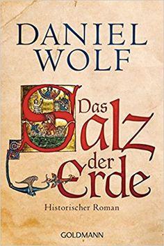 Das Salz der Erde: Historischer Roman Die Fleury-Serie, Band 1: Amazon.de: Daniel Wolf: Bücher