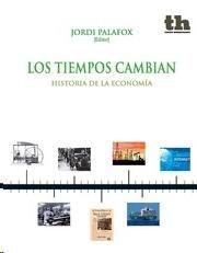Los tiempos cambian: historia de la economía / Concepción Betrán Pérez,...[et.al.]; Jordi Palafox (ed.).. -- Valencia : Tirant Humanidades, 2014
