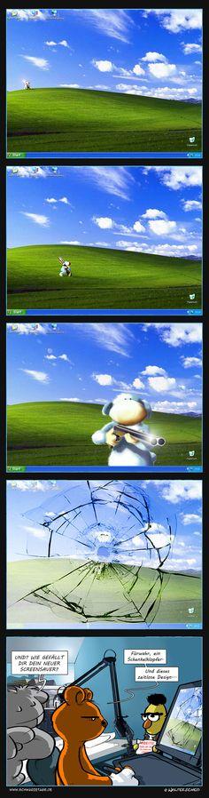 Ich mag den alten Fenster-Hintergrund ja, nostalgisch wie ich bin. Irgendwann werde ich daraus auch mal eine kleine Animation machen. Wäre was für den eigenen Screensaver, obwohl ich mir ja hab sagen lassen, dass die ja auch mittlerweile anachronistisch seien, da der moderne Monitor von heute solche Krücken nicht mehr nötig habe.