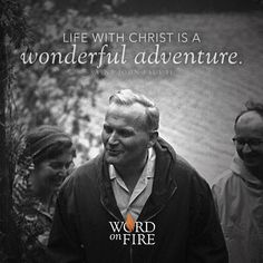 """Life with Christ is a wonderful adventure."" -St. John Paul II"