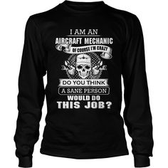 #Aircraft mechanic a sane person would do this job, Order HERE ==> https://www.sunfrogshirts.com/Jobs/119189055-561253956.html?53625, Please tag & share with your friends who would love it , #jeepsafari #renegadelife #christmasgifts