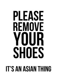 """Please Remove Your Shoes - It's an Asian Thing"" Digital Print - $5.00"