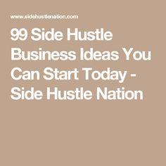 99 Side Hustle Business Ideas You Can Start Today - Side Hustle Nation