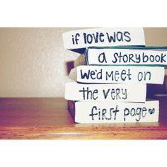 If love was a storybook, we'd meet on the very first page. <3