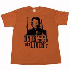 Dyin Aint beaucoup de Livin Boy Clint Eastwood le Outlaw Josey Wales Unforgiven Jack Daniels Jim Beam True Grit deadwood dvd blu ray T Shirt