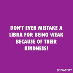 Don't ever mistake a Libra for being weak because of their kindness. Zodiac City Libra, Libra Quotes Zodiac, Libra Sign, Zodiac Signs, Libra Horoscope, Zodiac Facts, Taurus, Astrology, All About Libra