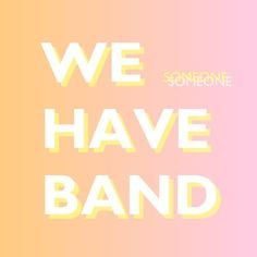 """We Have Band - """"Someone"""""""