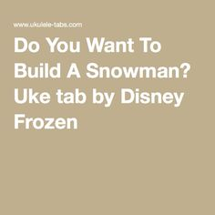 Do You Want To Build A Snowman? (Frozen) ukulele tablature by Disney, free uke tab and chords Ukulele Tabs, Ukulele Chords, Disney Movie Songs, Disney Ukulele, Christmas Ukulele, Disney Princess Quotes, Disney Quotes, Ukulele Songs, Peter Pan Disney