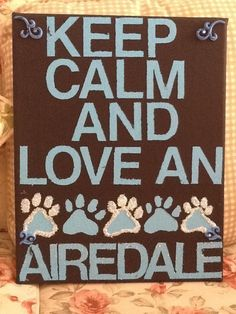Keep Calm and Love an Airedale