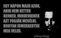 Johnny Depp idézete a népszerűségről. A kép forrása: Schmidt Solymár Hasszó Roland Johnny Depp, Live Life, Sentences, Life Quotes, Sad, Messages, Humor, Motivation, Feelings