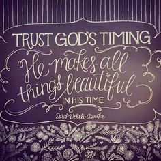 When you are struggling with impatience and doubt read Ecclesiastes 3