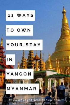 11 Ways to Own Your Stay in Yangon, Myanmar