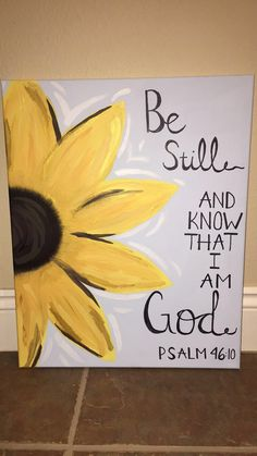 Be still and know that I am God Psalm DIY Sunflower Canvas - Canvas Painting Sunflower Canvas Paintings, Simple Canvas Paintings, Easy Canvas Art, Small Canvas Art, Easy Canvas Painting, Cute Paintings, Diy Canvas, Diy Painting, Paintings Of Sunflowers