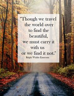 Image result for though we travel the world over to find the beautiful