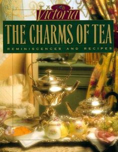 The Charms of Tea: Reminiscences and Recipes by Victoria Magazine - OWN IT, LOVE IT