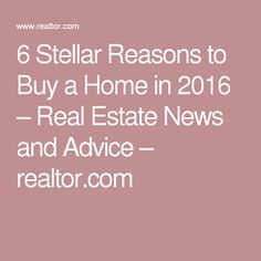 6 Stellar Reasons to Buy a Home in 2016 – Real Estate News and Advice – realtor.com