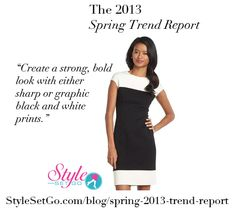 Graphic black and white is a hot trend this Spring. Create a strong, bold look with either sharp graphic black and white prints or tailored black and white separates. There's nothing soft or blurry here! http://www.stylesetgo.com/blog/spring-2013-trend-report/