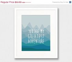 YOU ARE MY GREATEST ADVENTURE - MOUNTAINS IN SHADES OF BLUE    This listing is for an INSTANT DOWNLOAD of both the PDF and JPEG files of this