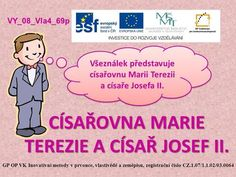 CÍSAŘOVNA MARIE TEREZIE A CÍSAŘ JOSEF II. GP OP VK Inovativní metody v prvouce, vlastivědě a zeměpisu, registrační číslo CZ.1.07/1.1.02/03.0064 VY_08_Vla4_69p. My Children, Kids, Elementary Science, Teaching English, Montessori, Homeschool, Family Guy, Mario, Education