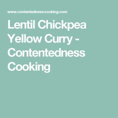 Lentil Chickpea Yellow Curry - Contentedness Cooking