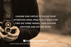 What you do every day matters more than what you do every once in a while. Start living a life filled with virtue...  Dynamiccatholic.com #MatthewKelly #TheNarrowPath