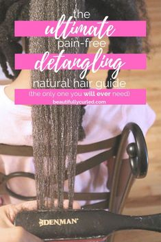 Everything you need to know for a pain-free, no-fuss detangling natural hair session. Great ultimate guide for both women and parents of natural hair children!