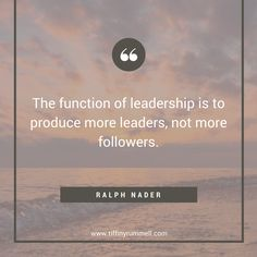 """The function of leadership is to product more leaders, not more followers."" -Ralph Nader Business and motivational quotes for online entrepreneurs, direct sales, and network marketers. Visit my site for free training to get more leads online or ""pin"" to save for later."