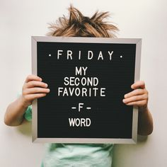 Friday • my second favorite F word