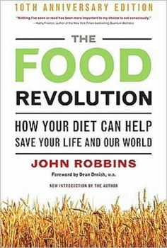 The Food Revolution - How your diet can save your life and our world.  John Robbins.  March is National Nutrition Month! In 1987, John Robbins published Diet for a New America, which was an early version of this book, and he started the food revolution. He continues to work tirelessly to promote conscious food choices more than 20 years later.