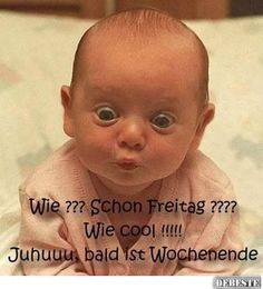 Wochenendgrüsse Funny Baby Faces, Funny Babies, Friday Funny Pictures, Funny Lyrics, Funny Memes, Hilarious, Baby Memes, Facebook Humor, Cute Baby Pictures