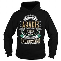 Cool ABADIE  Its an ABADIE Thing You Wouldnt Understand  T Shirt Hoodie Hoodies YearName Birthday T-Shirts