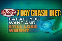 The Dr. Oz Approved 7-Day Crash Diet.