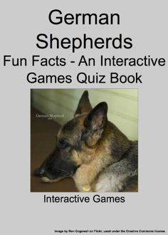 German Shepherds - Fun Facts - An Interactive Games Quiz Book by Interactive Games. $1.18. Publisher: Mega Media Depot (December 2, 2012). 102 pages